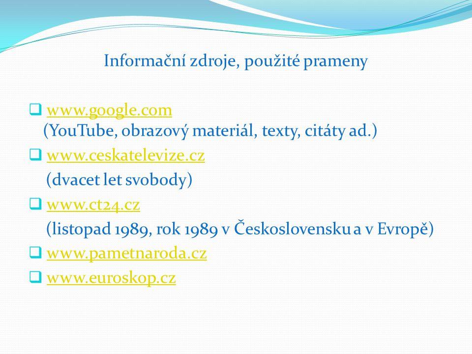 Informační zdroje, použité prameny  www.google.com (YouTube, obrazový materiál, texty, citáty ad.)www.google.com  www.ceskatelevize.czwww.ceskatelev