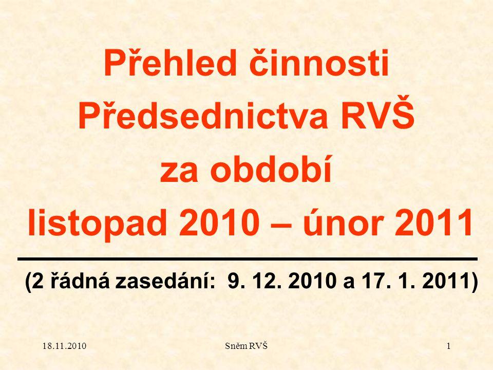 18.11.2010Sněm RVŠ1 Přehled činnosti Předsednictva RVŠ za období listopad 2010 – únor 2011 (2 řádná zasedání: 9. 12. 2010 a 17. 1. 2011)