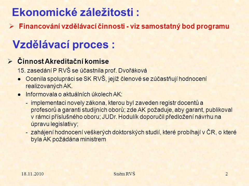 18.11.2010Sněm RVŠ2 Ekonomické záležitosti :  Financování vzdělávací činnosti - viz samostatný bod programu  Činnost Akreditační komise 15.
