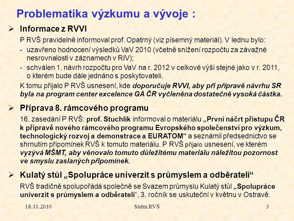 18.11.2010Sněm RVŠ3 Problematika výzkumu a vývoje :  Informace z RVVI P RVŠ pravidelně informoval prof. Opatrný (viz písemný materiál). V lednu bylo: