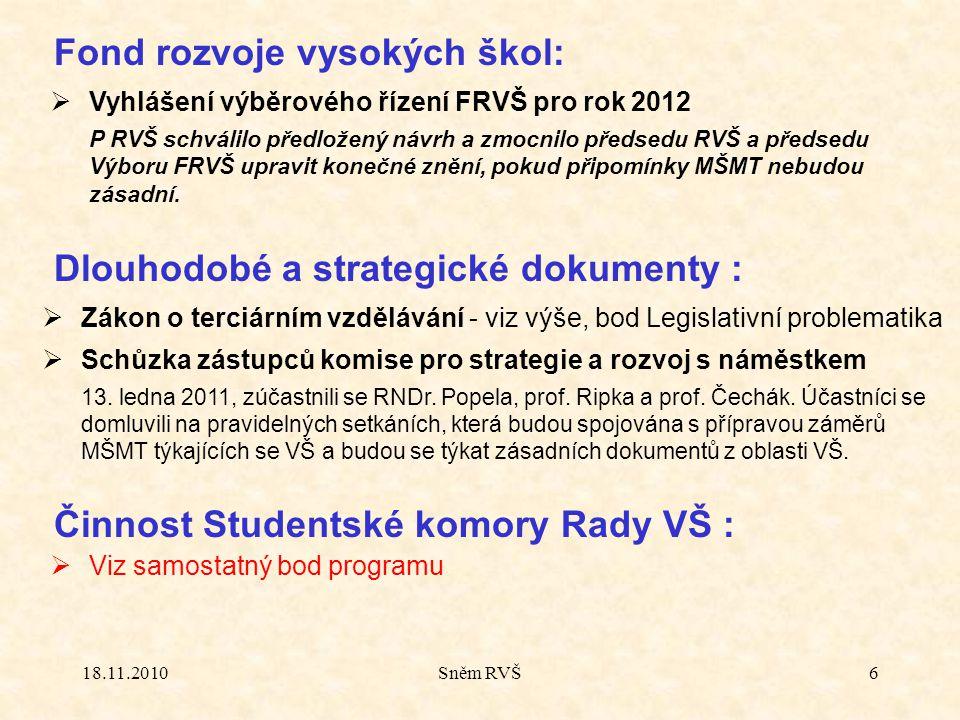 18.11.2010Sněm RVŠ6 Fond rozvoje vysokých škol:  Vyhlášení výběrového řízení FRVŠ pro rok 2012 P RVŠ schválilo předložený návrh a zmocnilo předsedu R
