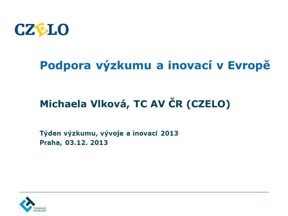 Podpora výzkumu a inovací v Evropě Michaela Vlková, TC AV ČR (CZELO) Týden výzkumu, vývoje a inovací 2013 Praha, 03.12.