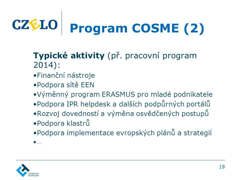 Program COSME (2) Typické aktivity (př. pracovní program 2014): Finanční nástroje Podpora sítě EEN Výměnný program ERASMUS pro mladé podnikatele Podpo
