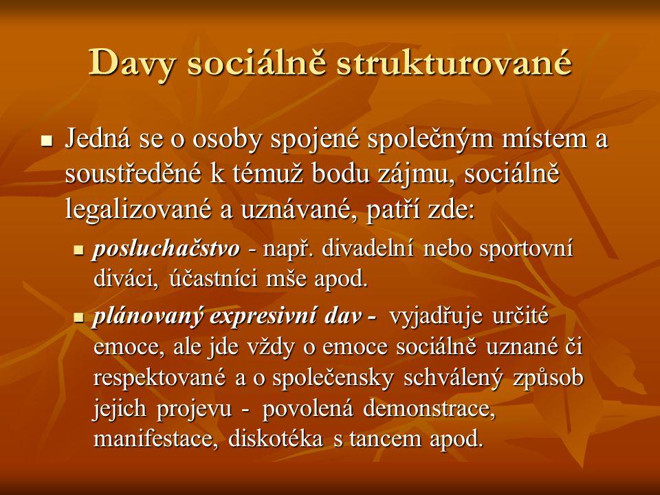 Davy sociálně strukturované Jedná se o osoby spojené společným místem a soustředěné k témuž bodu zájmu, sociálně legalizované a uznávané, patří zde: Jedná se o osoby spojené společným místem a soustředěné k témuž bodu zájmu, sociálně legalizované a uznávané, patří zde: posluchačstvo - např.