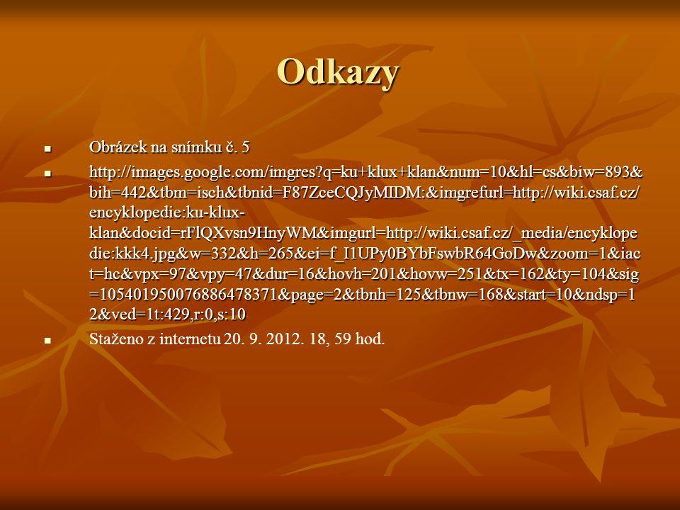 Odkazy Obrázek na snímku č. 5 Obrázek na snímku č. 5 http://images.google.com/imgres?q=ku+klux+klan&num=10&hl=cs&biw=893& bih=442&tbm=isch&tbnid=F87Zc