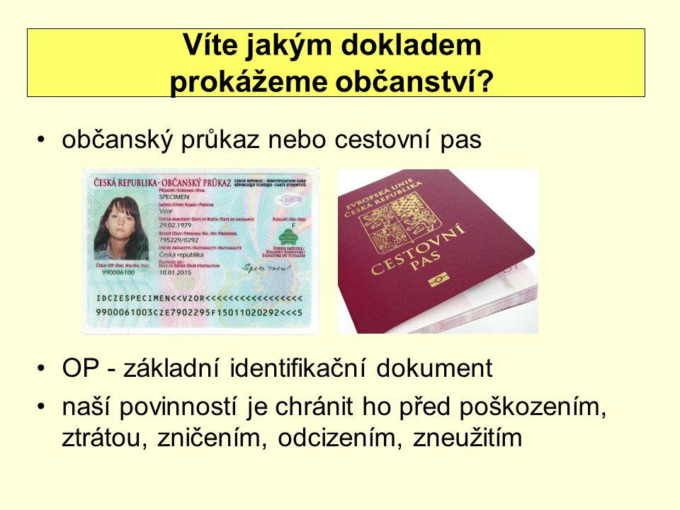 občanský průkaz nebo cestovní pas OP - základní identifikační dokument naší povinností je chránit ho před poškozením, ztrátou, zničením, odcizením, zn