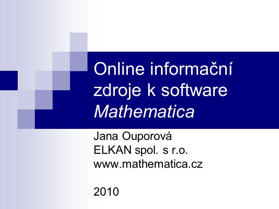 Online informační zdroje k software Mathematica Jana Ouporová ELKAN spol. s r.o. www.mathematica.cz 2010