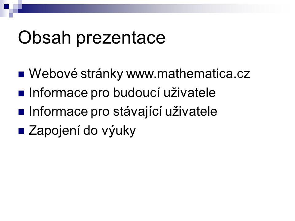 Obsah prezentace Webové stránky www.mathematica.cz Informace pro budoucí uživatele Informace pro stávající uživatele Zapojení do výuky