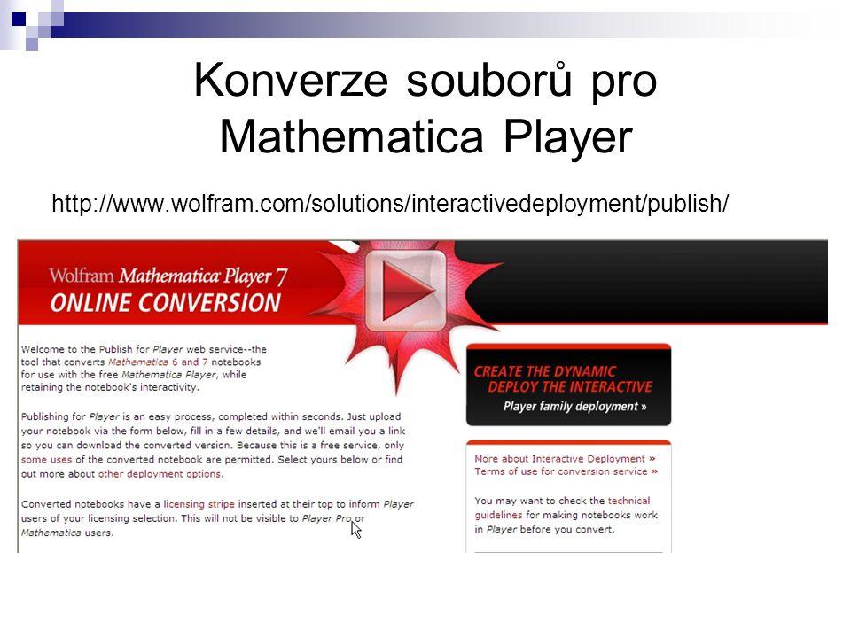Konverze souborů pro Mathematica Player http://www.wolfram.com/solutions/interactivedeployment/publish/