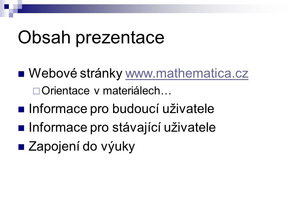 Obsah prezentace Webové stránky www.mathematica.czwww.mathematica.cz  Orientace v materiálech… Informace pro budoucí uživatele Informace pro stávajíc