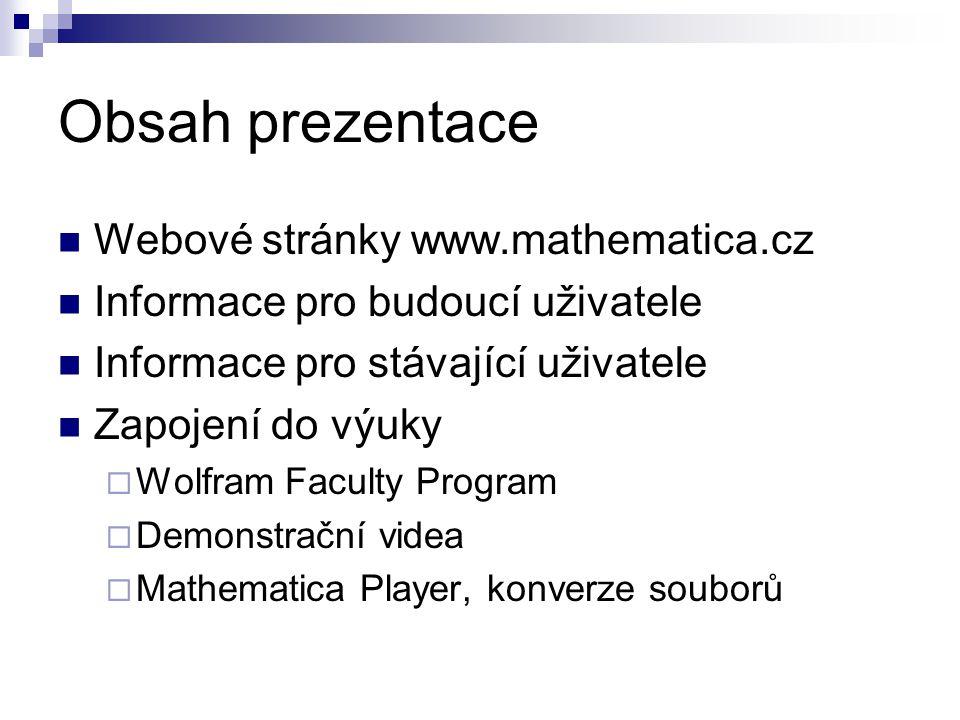 Obsah prezentace Webové stránky www.mathematica.cz Informace pro budoucí uživatele Informace pro stávající uživatele Zapojení do výuky  Wolfram Facul