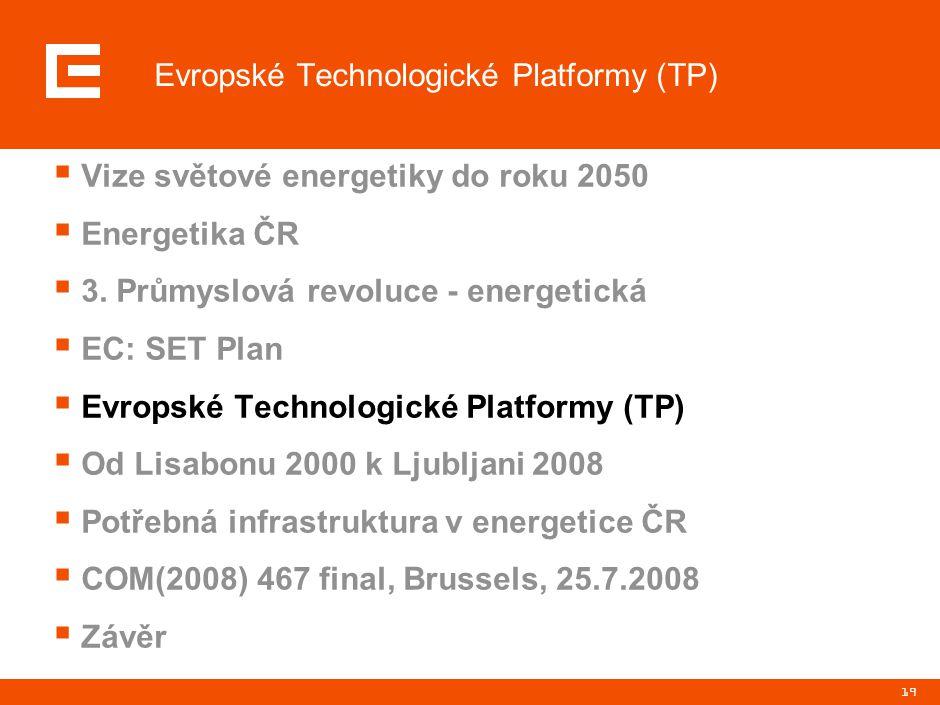 19  Vize světové energetiky do roku 2050  Energetika ČR  3. Průmyslová revoluce - energetická  EC: SET Plan  Evropské Technologické Platformy (TP