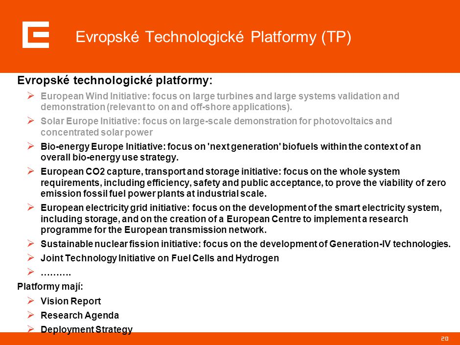 20 Evropské Technologické Platformy (TP) Evropské technologické platformy:  European Wind Initiative: focus on large turbines and large systems validation and demonstration (relevant to on and off-shore applications).