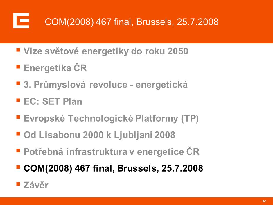 32 COM(2008) 467 final, Brussels, 25.7.2008  Vize světové energetiky do roku 2050  Energetika ČR  3. Průmyslová revoluce - energetická  EC: SET Pl