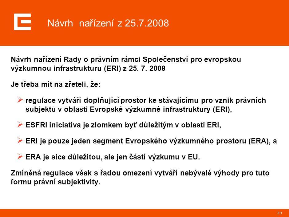 33 Návrh nařízení Rady o právním rámci Společenství pro evropskou výzkumnou infrastrukturu (ERI) z 25. 7. 2008 Je třeba mít na zřeteli, že:  regulace