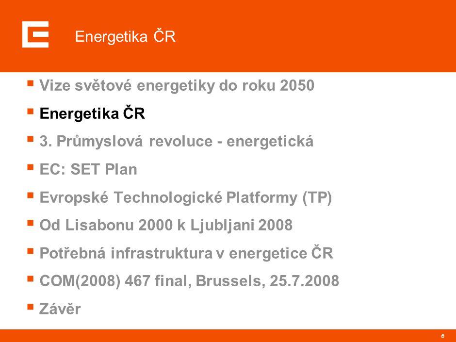 8  Vize světové energetiky do roku 2050  Energetika ČR  3. Průmyslová revoluce - energetická  EC: SET Plan  Evropské Technologické Platformy (TP)