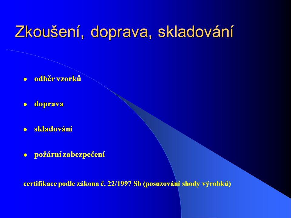 Zkoušení, doprava, skladování odběr vzorků doprava skladování požární zabezpečení certifikace podle zákona č.