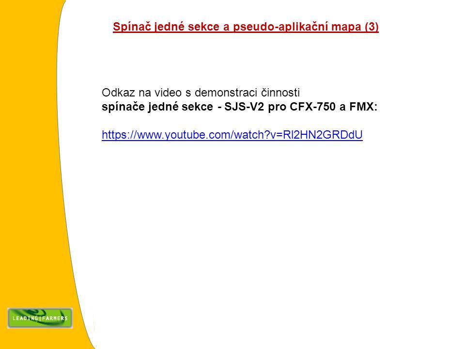 Spínač jedné sekce a pseudo-aplikační mapa (3) Odkaz na video s demonstraci činnosti spínače jedné sekce - SJS-V2 pro CFX-750 a FMX: https://www.youtube.com/watch?v=Rl2HN2GRDdU