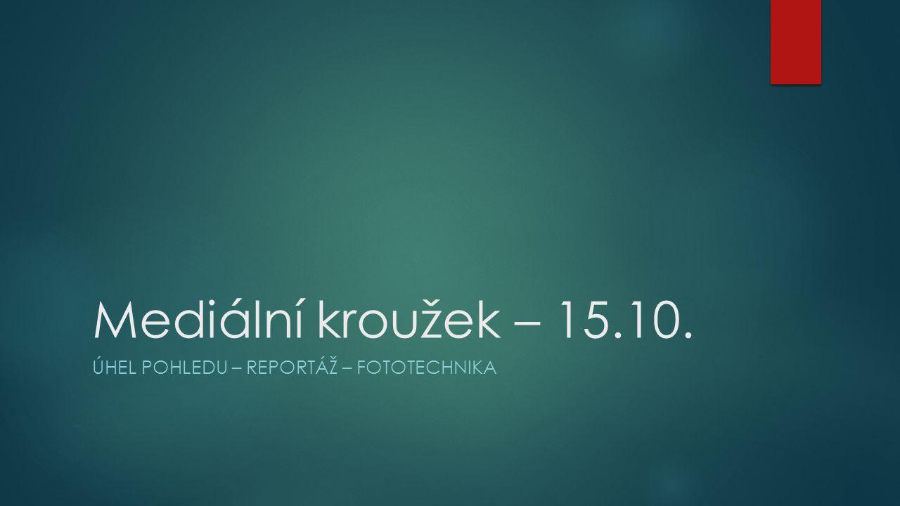Mediální kroužek – 15.10. ÚHEL POHLEDU – REPORTÁŽ – FOTOTECHNIKA