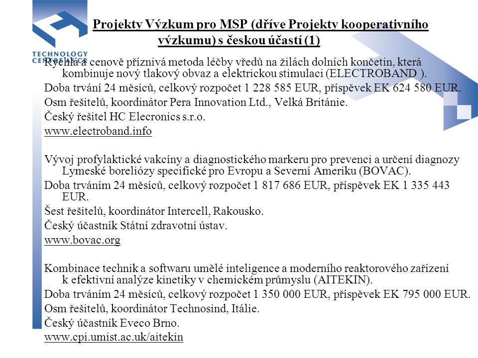 Projekty Výzkum pro MSP (dříve Projekty kooperativního výzkumu) s českou účastí (1) Rychlá a cenově příznivá metoda léčby vředů na žilách dolních končetin, která kombinuje nový tlakový obvaz a elektrickou stimulaci (ELECTROBAND ).