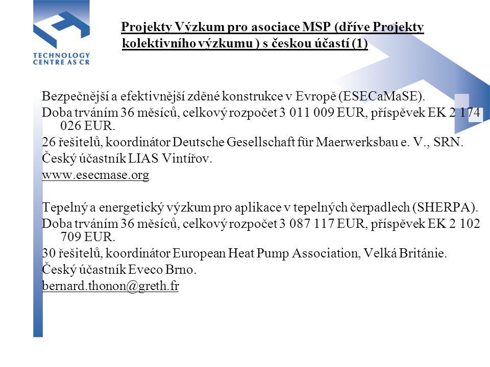 Projekty Výzkum pro asociace MSP (dříve Projekty kolektivního výzkumu ) s českou účastí (1) Bezpečnější a efektivnější zděné konstrukce v Evropě (ESECaMaSE).
