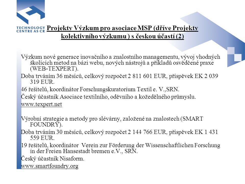 Projekty Výzkum pro asociace MSP (dříve Projekty kolektivního výzkumu ) s českou účastí (2) Výzkum nové generace inovačního a znalostního managementu, vývoj vhodných školících metod na bázi webu, nových nástrojů a příkladů osvědčené praxe (WEB-TEXPERT).