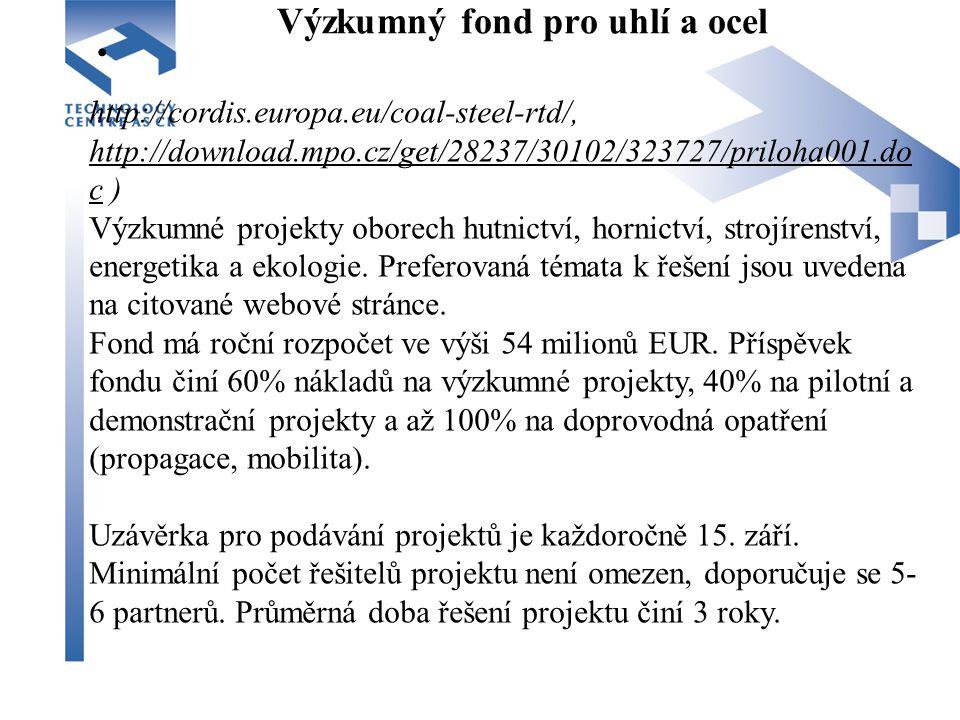 Výzkumný fond pro uhlí a ocel http://cordis.europa.eu/coal-steel-rtd/, http://download.mpo.cz/get/28237/30102/323727/priloha001.do c ) http://download.mpo.cz/get/28237/30102/323727/priloha001.do c Výzkumné projekty oborech hutnictví, hornictví, strojírenství, energetika a ekologie.