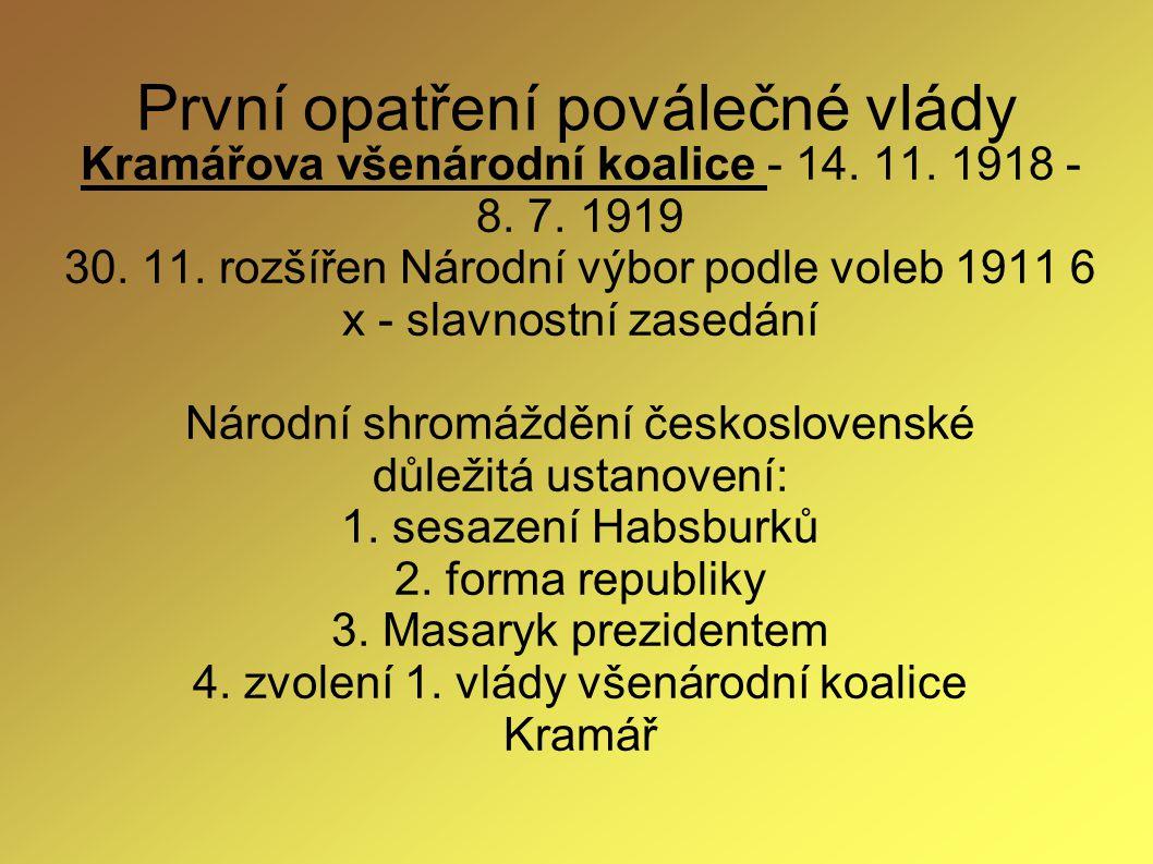 První opatření poválečné vlády Kramářova všenárodní koalice - 14. 11. 1918 - 8. 7. 1919 30. 11. rozšířen Národní výbor podle voleb 1911 6 x - slavnost