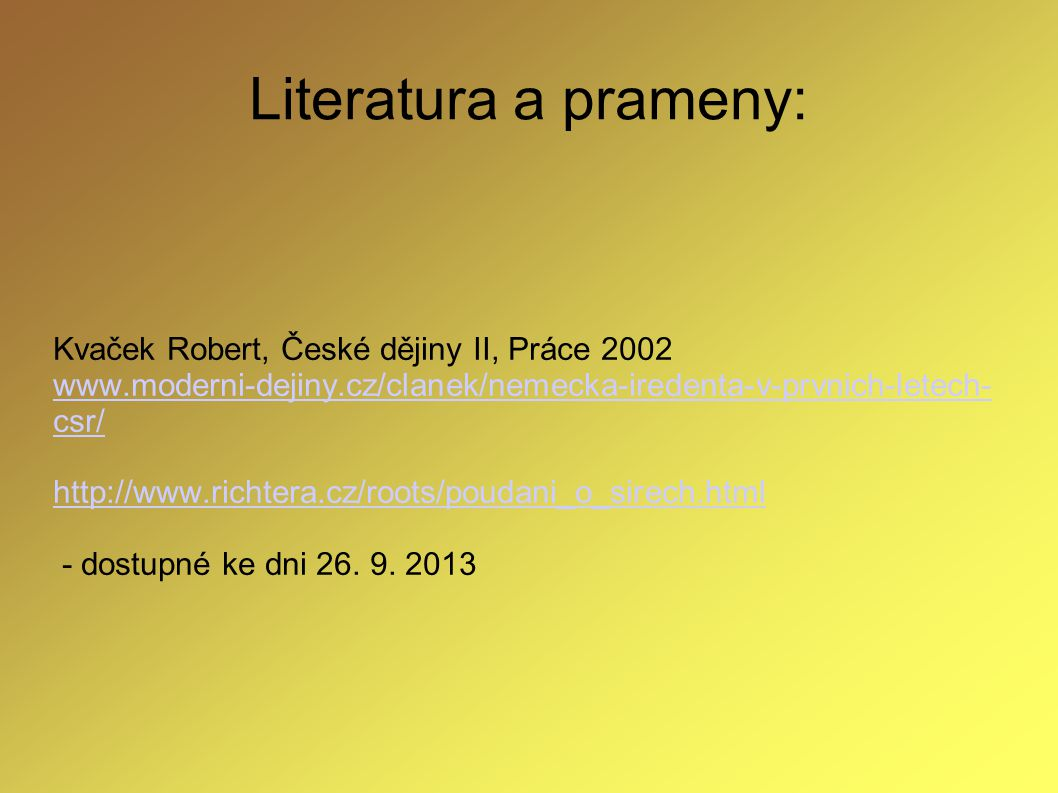 Literatura a prameny: Kvaček Robert, České dějiny II, Práce 2002 www.moderni-dejiny.cz/clanek/nemecka-iredenta-v-prvnich-letech- csr/ http://www.richt