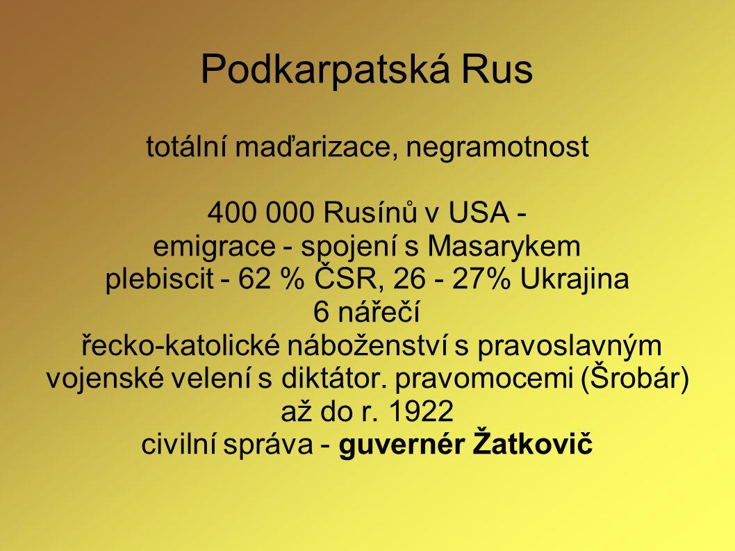 Podkarpatská Rus totální maďarizace, negramotnost 400 000 Rusínů v USA - emigrace - spojení s Masarykem plebiscit - 62 % ČSR, 26 - 27% Ukrajina 6 náře