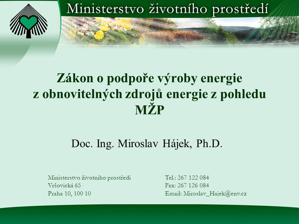 Zákon o podpoře výroby energie z obnovitelných zdrojů energie z pohledu MŽP Doc. Ing. Miroslav Hájek, Ph.D. Ministerstvo životního prostředí Vršovická