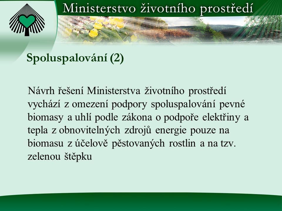 Spoluspalování (2) Návrh řešení Ministerstva životního prostředí vychází z omezení podpory spoluspalování pevné biomasy a uhlí podle zákona o podpoře