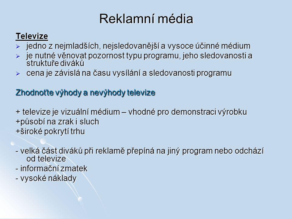 Reklamní média Televize  jedno z nejmladších, nejsledovanější a vysoce účinné médium  je nutné věnovat pozornost typu programu, jeho sledovanosti a