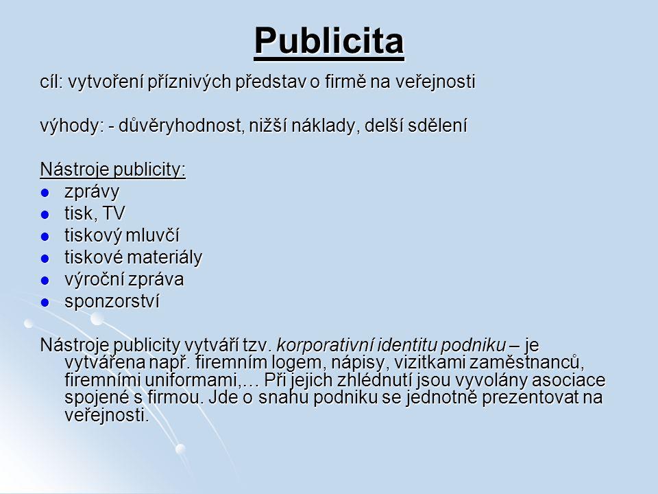 Publicita cíl: vytvoření příznivých představ o firmě na veřejnosti výhody: - důvěryhodnost, nižší náklady, delší sdělení Nástroje publicity: zprávy zp