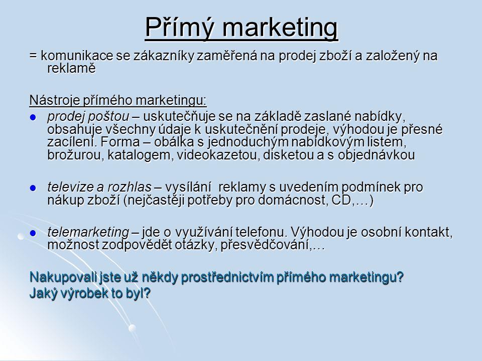 Přímý marketing = komunikace se zákazníky zaměřená na prodej zboží a založený na reklamě Nástroje přímého marketingu: prodej poštou – uskutečňuje se n