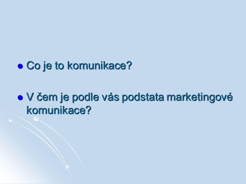 Co je to komunikace? Co je to komunikace? V čem je podle vás podstata marketingové komunikace? V čem je podle vás podstata marketingové komunikace?