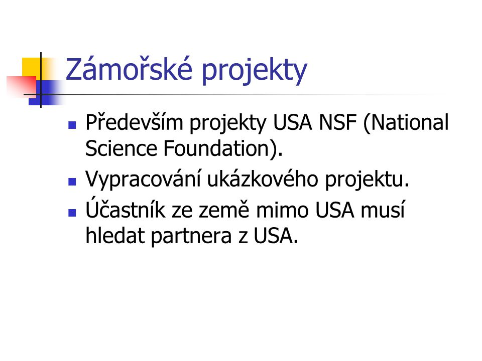 Zámořské projekty Především projekty USA NSF (National Science Foundation). Vypracování ukázkového projektu. Účastník ze země mimo USA musí hledat par