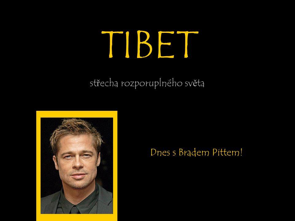TIBET střecha rozporuplného světa Dnes s Bradem Pittem!