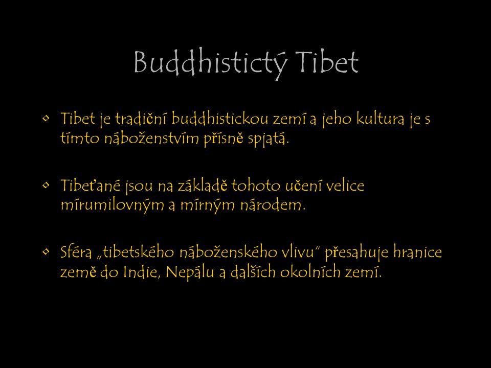 Buddhistictý Tibet Tibet je tradiční buddhistickou zemí a jeho kultura je s tímto náboženstvím přísně spjatá. Tibeťané jsou na základě tohoto učení ve