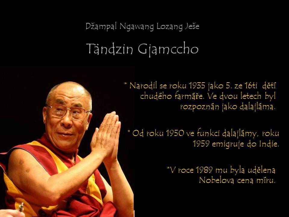 Džampal Ngawang Lozang Ješe Tändzin Gjamccho * Od roku 1950 ve funkci dalajlámy, roku 1959 emigruje do Indie. * Narodil se roku 1935 jako 5. ze 16ti d