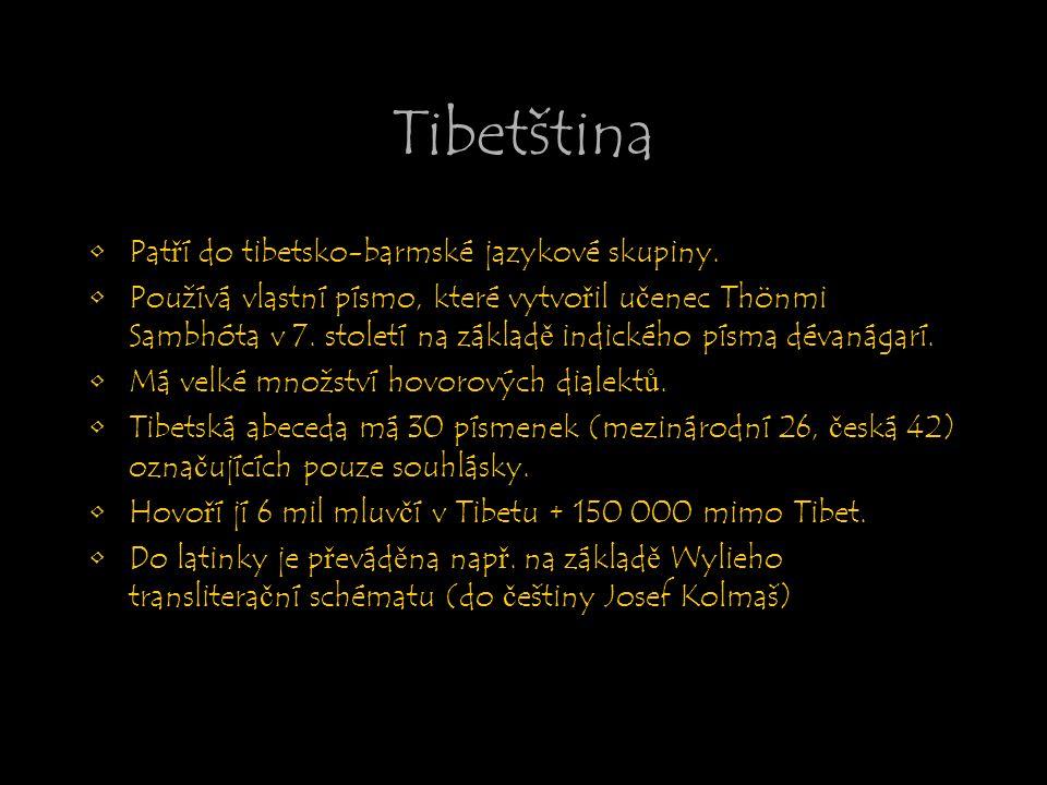 Tibetština Patří do tibetsko-barmské jazykové skupiny. Používá vlastní písmo, které vytvořil učenec Thönmi Sambhóta v 7. století na základě indického