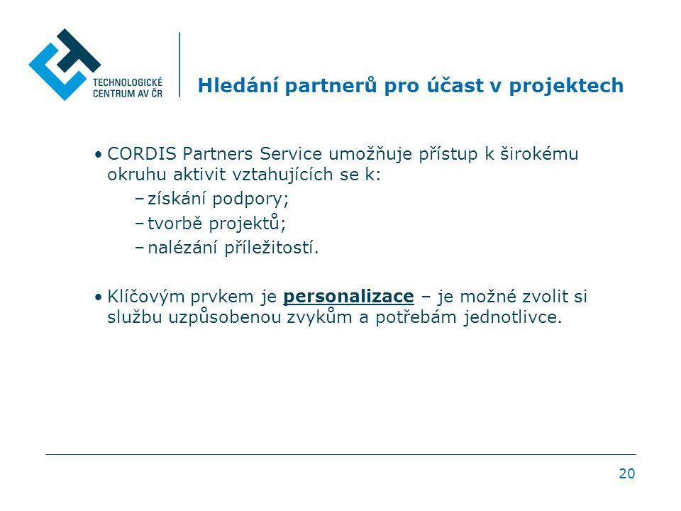 20 Hledání partnerů pro účast v projektech CORDIS Partners Service umožňuje přístup k širokému okruhu aktivit vztahujících se k: –získání podpory; –tv