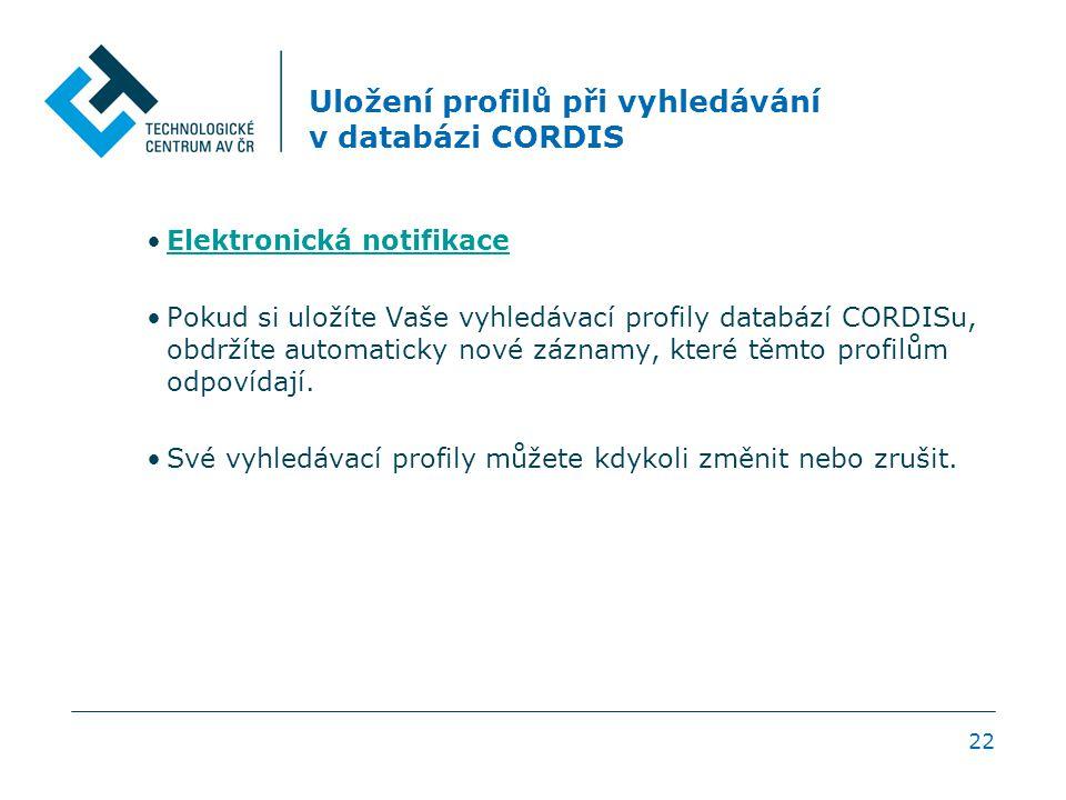 Uložení profilů při vyhledávání v databázi CORDIS Elektronická notifikace Pokud si uložíte Vaše vyhledávací profily databází CORDISu, obdržíte automaticky nové záznamy, které těmto profilům odpovídají.
