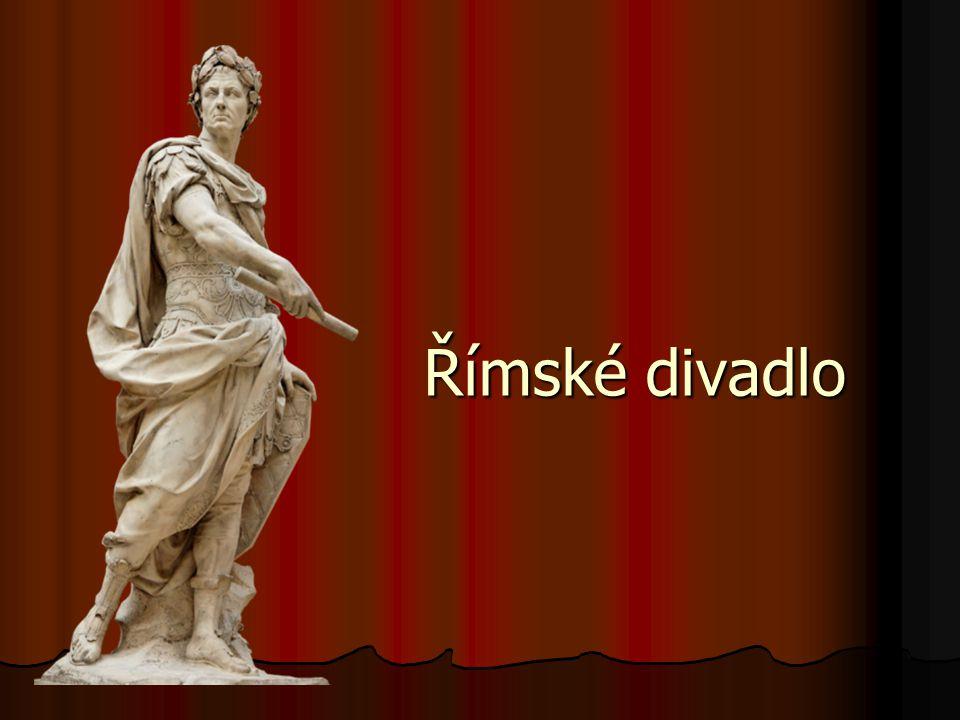 Specifika římského divadla Nahrazení divadla-obřadu divadlem- zábavou Nahrazení divadla-obřadu divadlem- zábavou To ovšem existuje i v klasické době – Xenofóntova Hostina To ovšem existuje i v klasické době – Xenofóntova Hostina V ničem nebyli Římané Řekům bližší než v v dramatu, v ničem vzdálenější než v divadle V ničem nebyli Římané Řekům bližší než v v dramatu, v ničem vzdálenější než v divadle Nepoměřujme římské divadlo řeckým.