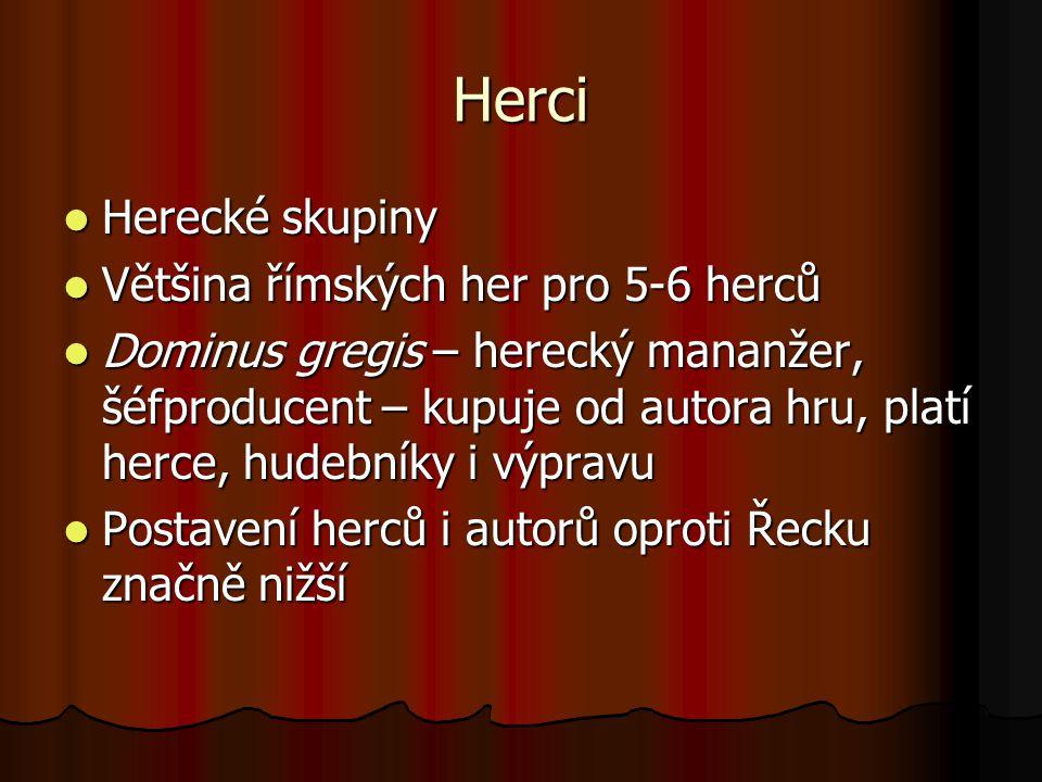 Herci Herecké skupiny Herecké skupiny Většina římských her pro 5-6 herců Většina římských her pro 5-6 herců Dominus gregis – herecký mananžer, šéfprod