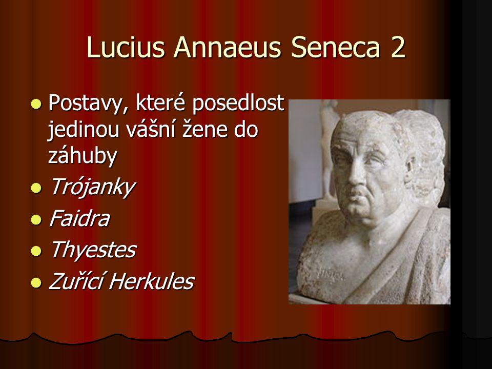 Lucius Annaeus Seneca 2 Postavy, které posedlost jedinou vášní žene do záhuby Postavy, které posedlost jedinou vášní žene do záhuby Trójanky Trójanky