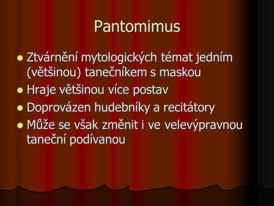 Pantomimus Ztvárnění mytologických témat jedním (většinou) tanečníkem s maskou Ztvárnění mytologických témat jedním (většinou) tanečníkem s maskou Hra