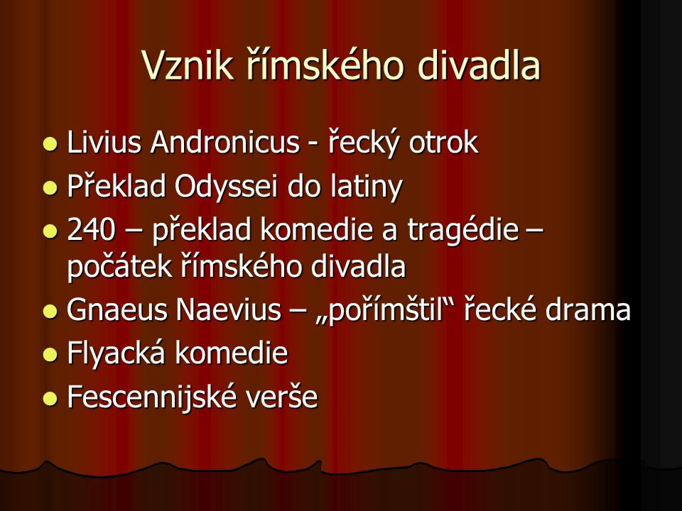 Vznik římského divadla Livius Andronicus - řecký otrok Livius Andronicus - řecký otrok Překlad Odyssei do latiny Překlad Odyssei do latiny 240 – překl
