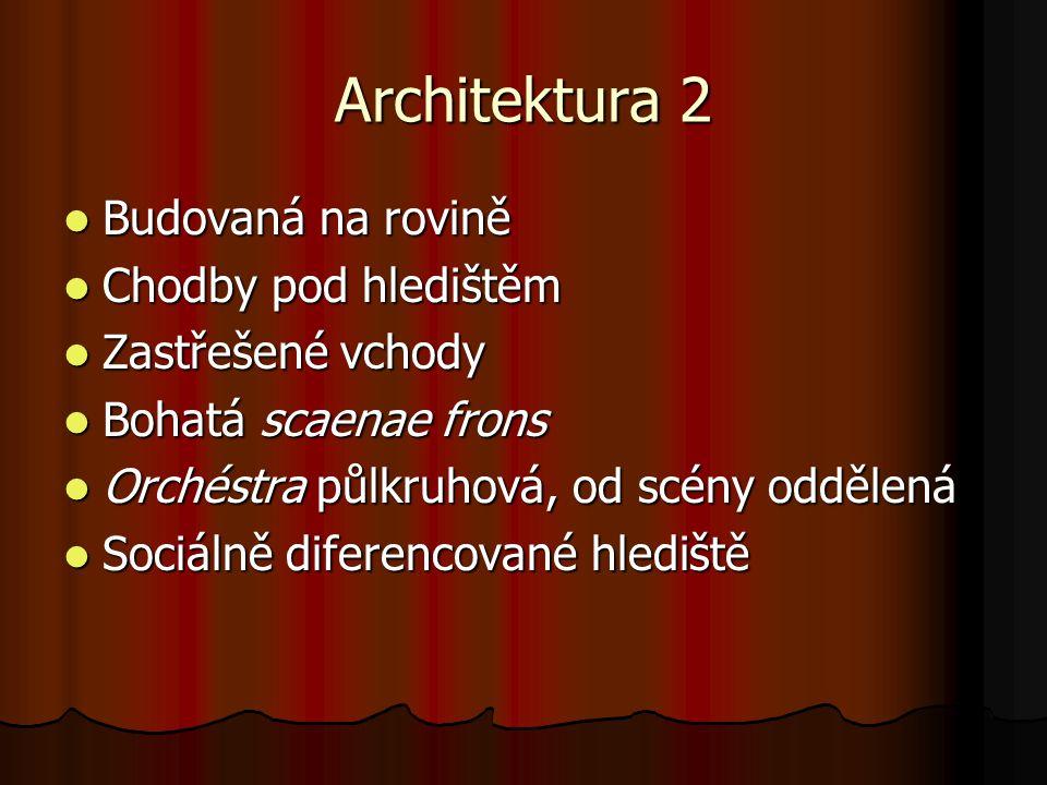 Architektura 2 Budovaná na rovině Budovaná na rovině Chodby pod hledištěm Chodby pod hledištěm Zastřešené vchody Zastřešené vchody Bohatá scaenae fron