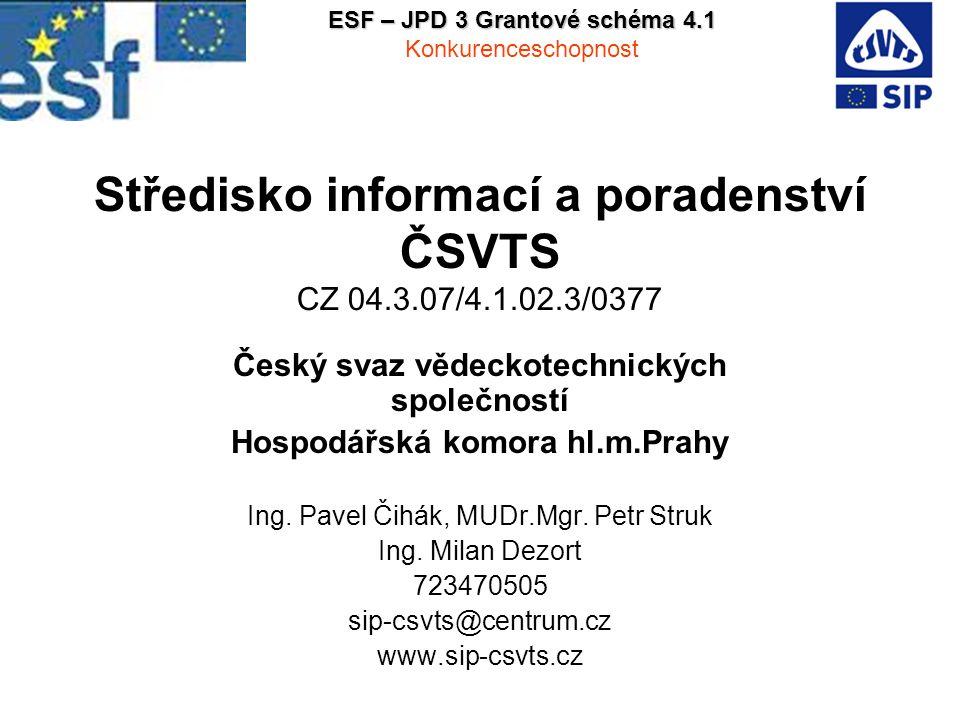 Středisko informací a poradenství ČSVTS CZ 04.3.07/4.1.02.3/0377 Český svaz vědeckotechnických společností Hospodářská komora hl.m.Prahy Ing.